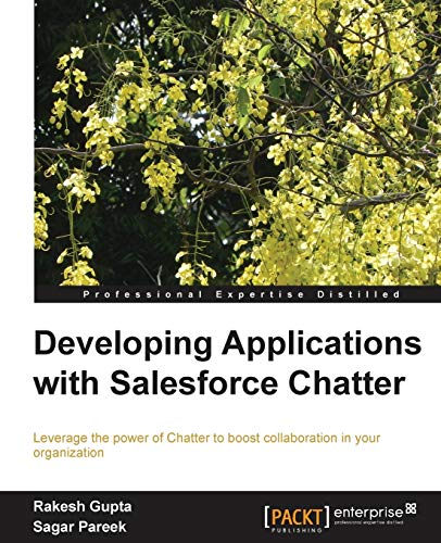 Developing Applications with Salesforce Chatter: Gupta, Rakesh; Pareek, Sagar