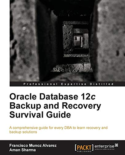 Oracle Database 12c Backup and Recovery Survival Guide: Francisco Munoz Alvarez