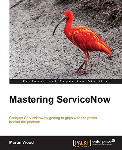 9781782174219: Mastering ServiceNow Administration