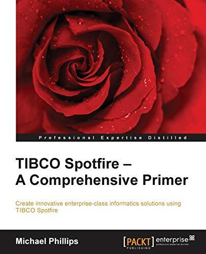 TIBCO Spotfire: A Comprehensive Primer: Michael Phillips