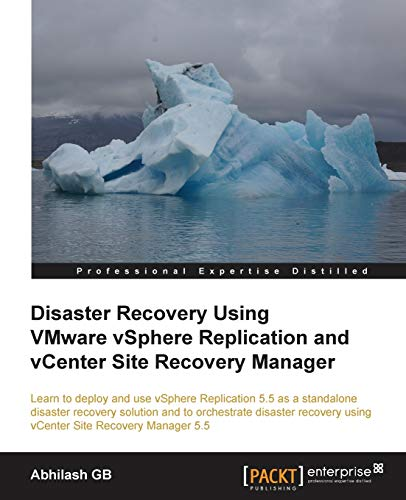 Disaster Recovery using VMware vSphere Replication and vCenter Site Recovery Manager: GB, Abhilash