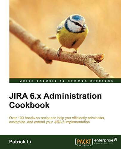 JIRA 6.x Administration Cookbook: Patrick Li