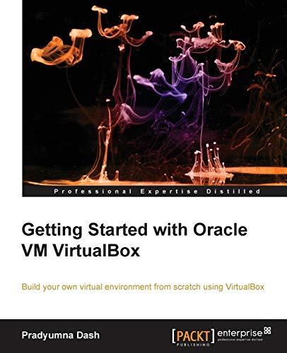 Getting Started with Oracle VM VirtualBox: Dash, Pradyumna