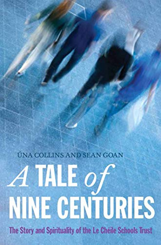 9781782181316: A Tale of Nine Centuries: The Story and Spirituality of the Le Cheile School Trust