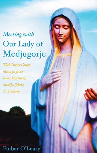 9781782181415: Meeting with Our Lady of Medjugorje: With Prayer Group Messages from Ivan, Marijana, Marija, and Jelena