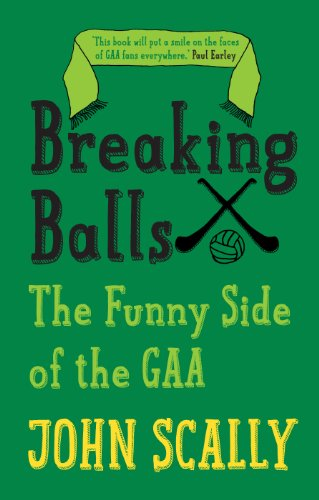 Breaking Balls: The Funny Side of the: John Scally