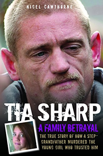 9781782192237: Tia Sharp - A Family Betrayal: The True Story of how a Step-Grandfather Murdered the Young Girl Who Trusted Him.