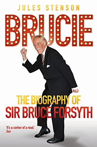 Brucie: The Biography of Sir Bruce Forsyth: Stenson, Jules