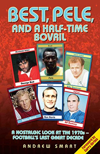 Best, Pele, and a Half-Time Bovril: A Nostalgic Look at the 1970s - Football's Last Great ...