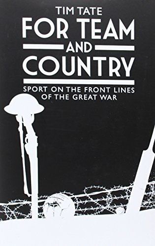 For Team and Country: Sport on the Front Lines of the Great War: Tim Tate