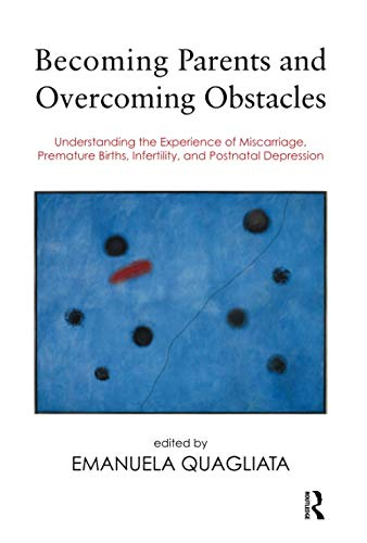 9781782200185: Becoming Parents and Overcoming Obstacles: Understanding the Experience of Miscarriage, Premature Births, Infertility, and Postnatal Depression