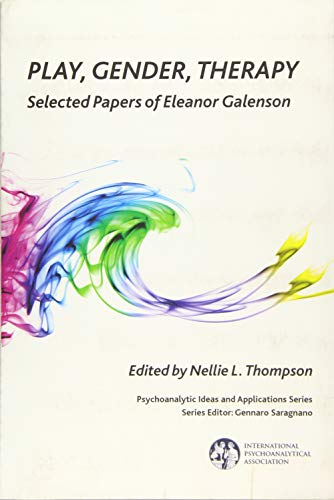 9781782200260: Play, Gender, Therapy: Selected Papers of Eleanor Galenson (IPA: Psychoanalytic Ideas and Applications)