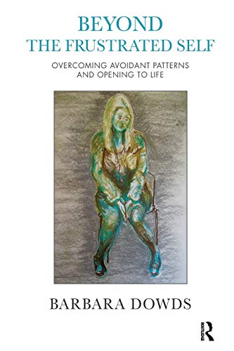 9781782200529: Beyond the Frustrated Self: Overcoming Avoidant Patterns and Opening to Life