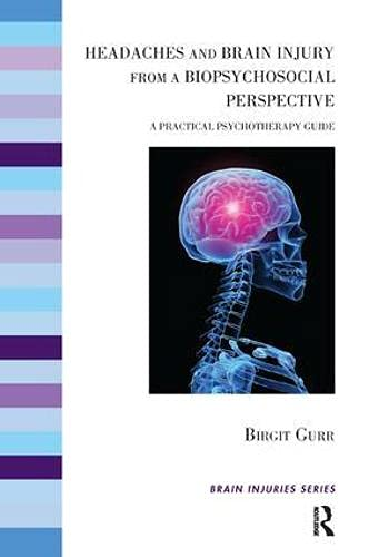 9781782201014: Headaches and Brain Injury from a Biopsychosocial Perspective: A Practical Psychotherapy Guide (The Brain Injuries Series)
