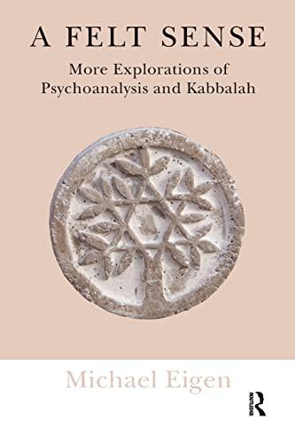 9781782201021: A Felt Sense: More Explorations of Psychoanalysis and Kabbalah