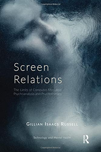 Screen Relations: The Limits of Computer-Mediated Psychoanalysis and Psychotherapy (The Library of ...