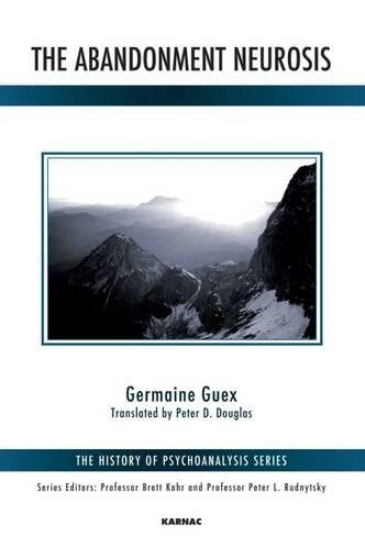 The Abandonment Neurosis (The History of Psychoanalysis Series): Guex, Germaine