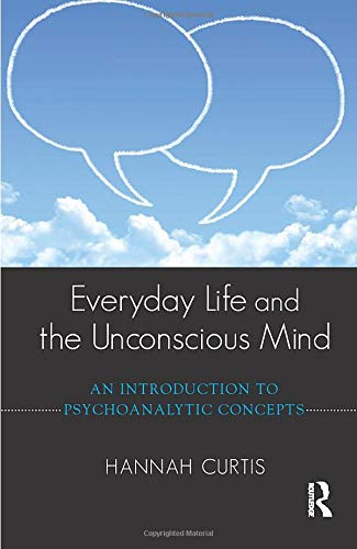9781782201946: Everyday Life and the Unconscious Mind: An Introduction to Psychoanalytic Concepts