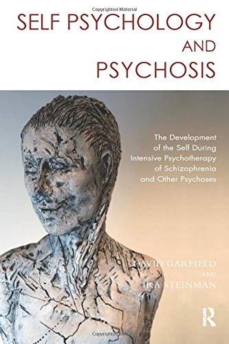 9781782202288: Self Psychology and Psychosis: The Development of the Self During Intensive Psychotherapy of Schizophrenia and other Psychoses