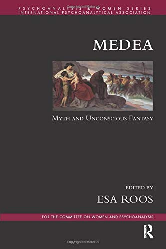 9781782202912: Medea: Myth and Unconscious Fantasy (Psychoanalysis and Women Series)