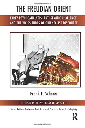 The Freudian Orient (The History of Psychoanalysis Series): Scherer, Frank F.