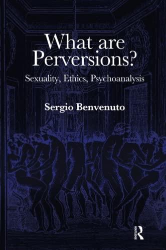 Perversions, Sexuality, Ethics, Psychoanalysis: Benvenuto, Sergio