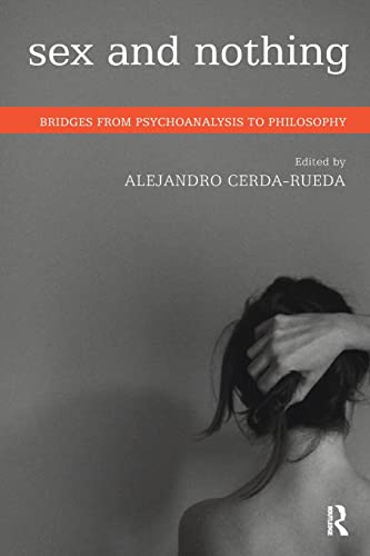 9781782203384: Sex and Nothing: Bridges from Psychoanalysis to Philosophy