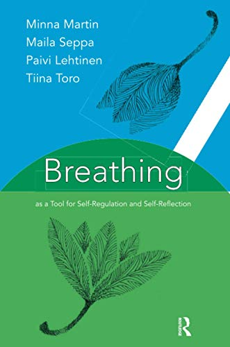 Breathing as a Tool for Self-Regulation and Self Reflection: Maila Seppa; Minna Martin; Paivi ...