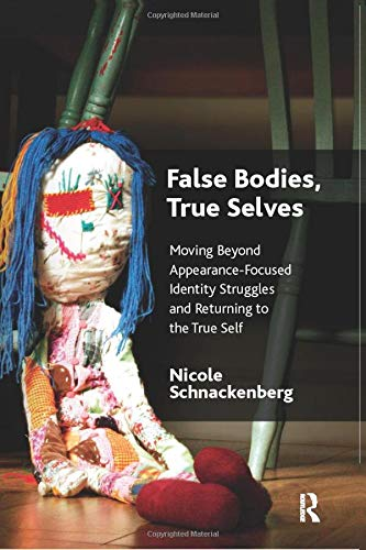 9781782203964: False Bodies, True Selves: Moving Beyond Appearance-Focused Identity Struggles and Returning to the True Self