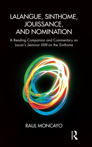 9781782204244: Lalangue, Sinthome, Jouissance, and Nomination: A Reading Companion and Commentary on Lacan's Seminar XXIII on the Sinthome