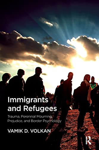 9781782204725: Immigrants and Refugees: Trauma, Perennial Mourning, Prejudice, and Border Psychology