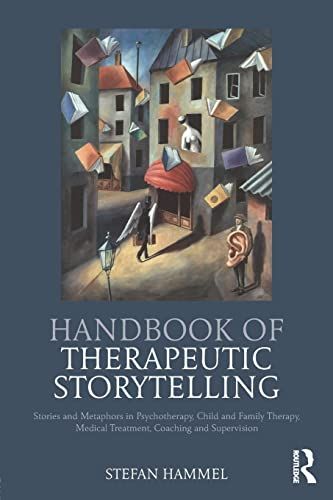 9781782205562: Handbook of Therapeutic Storytelling: Stories and Metaphors in Psychotherapy, Child and Family Therapy, Medical Treatment, Coaching and Supervision