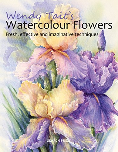 9781782210177: Wendy Tait's Watercolour Flowers: Fresh, effective and imaginative techniques