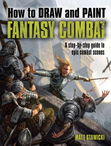 How to Draw and Paint Fantasy Combat: Stawicki, Matt