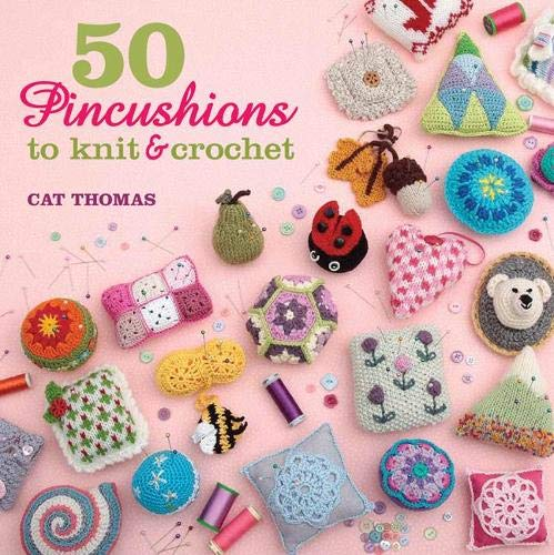 9781782210238: 50 Pincushions to Knit & Crochet: Stash Your Sharps in Something Cute and Handmade