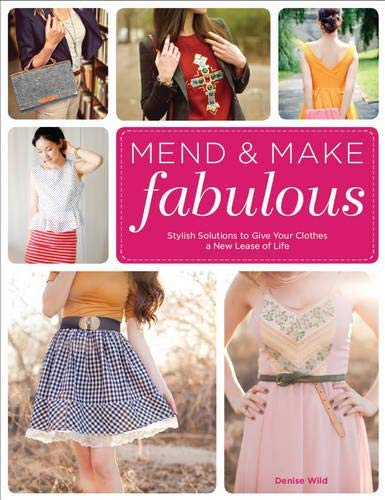 9781782210290: Mend & Make Fabulous: Stylish Solutions to Give Your Clothes a New Lease of Life