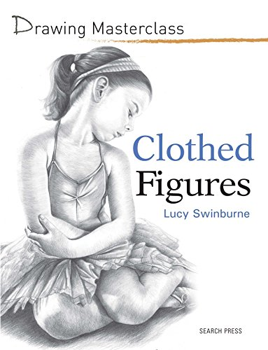 Clothed Figures (Drawing Masterclass): Swinburne, Lucy