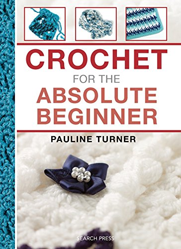 Crochet for the Absolute Beginner (The Absolute Beginner series): Turner, Pauline