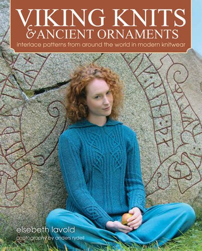 Viking Knits & Ancient Ornaments: Intricate Patterns from Around the World in Modern Knitwear: ...