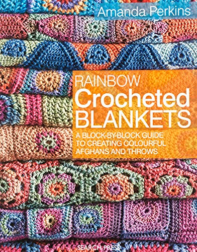 9781782211570: Rainbow Crocheted Blankets: A Block-by-Block Guide to Creating Colourful Afghans and Throws