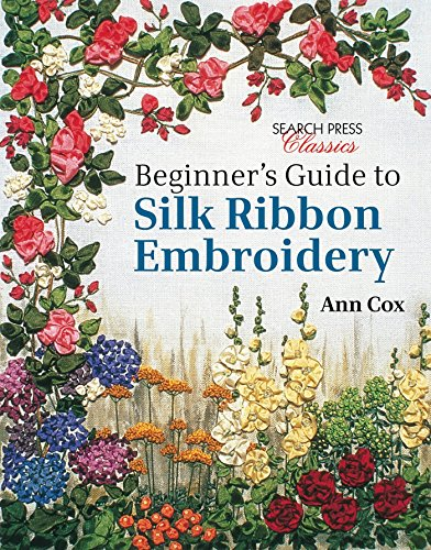 9781782211600: Beginner's Guide to Silk Ribbon Embroidery (Search Press Classics)