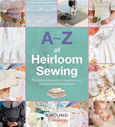 A-Z of Heirloom Sewing (Paperback): Country Bumpkin Publications