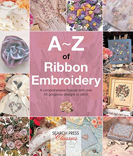 A-Z of Ribbon Embroidery (A-Z of Needlecraft)