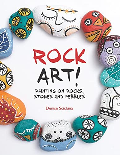 Rock Art!: Painting on Rocks, Stones and Pebbles: Scicluna, Denise