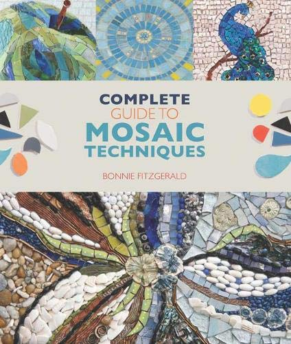 9781782211853: Complete Guide to Mosaic Techniques: A Complete Guide, with Contributions from 40 International Artists