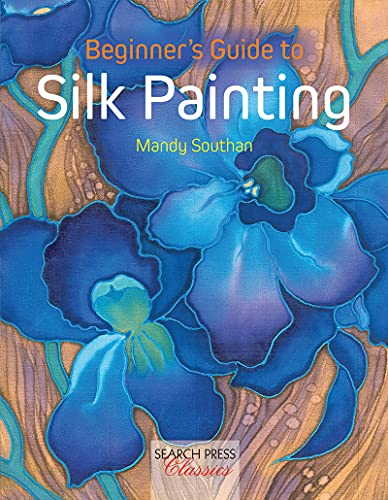 9781782212102: Beginner's Guide to Silk Painting (Search Press Classics)