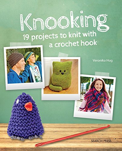Knooking: 19 Projects to Knit with a Crochet Hook (Paperback): Veronika Hug