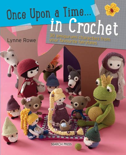 9781782212621: Once Upon a Time... in Crochet (UK): 30 Amigurumi Characters from Your Favourite Fairytales