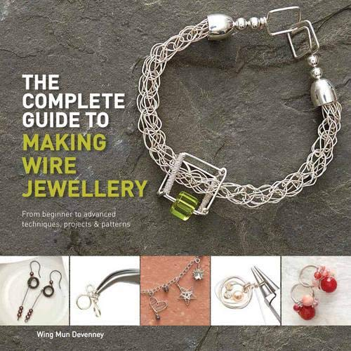 9781782212713: The Complete Guide to Making Wire Jewellery: From Beginner to Advanced, Techniques, Projects & Patterns
