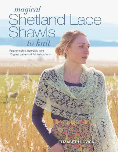 9781782212737: Magical Shetland Lace Shawls to Knit: Feather Soft and Incredibly Light, 15 Great Patterns & Full Instructions